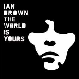 The World Is Yours 2007 Ian Brown