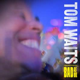 Bad As Me (Deluxe Edition Remastered) 2017 Tom Waits