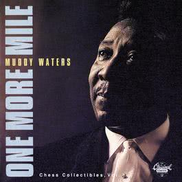One More Mile / Chess Collectibles, Vol. 1 2014 Muddy Waters