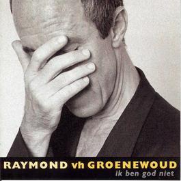 Ik Ben God Niet 2005 Raymond Van Het Groenewoud