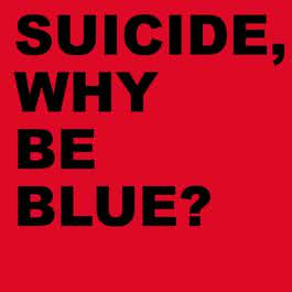 Why Be Blue? (Deluxe Edition) [2005 Remastered Version] 2017 Suicide