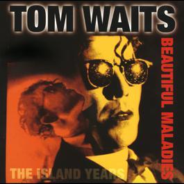 Beautiful Maladies:  The Island Years 1998 Tom Waits