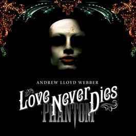 Love Never Dies 2010 Andrew Lloyd Webber