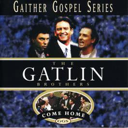 Come Home 1997 The Gatlin Brothers