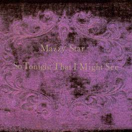 So Tonight That I Might See 1993 Mazzy Star