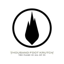 The Flame In All Of Us 2007 Thousand Foot Krutch