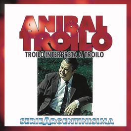 Troilo Interpreta A Troilo - Serie Argentinisima 1998 Anibal Troilo