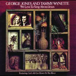 We Love To Sing About Jesus 2008 George Jones; Tammy Wynette
