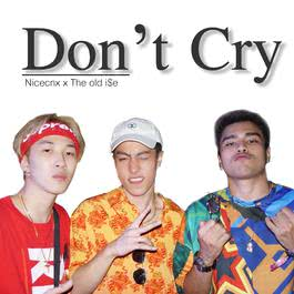 Don't Cry 2018 NICECNX; THE OLD ISE