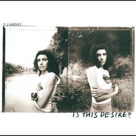 Is This Desire? 1998 PJ Harvey