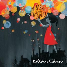 Taller Children 2009 Elizabeth & The Catapult