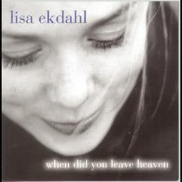 When Did You Leave Heaven 1997 Lisa Ekdahl