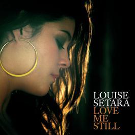 Love Me Still 2007 Louise Setara