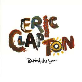 Behind The Sun (Album Version) 1985 Eric Clapton