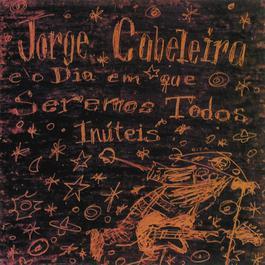 Jorge Cabeleira e o Dia em Que Seremos Todos Inúteis 2011 Jorge Cabeleira