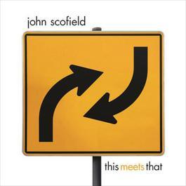 This Meets That 2007 John Scofield