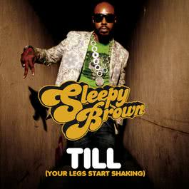 Till (Your Legs Start Shaking) 2006 Sleepy Brown