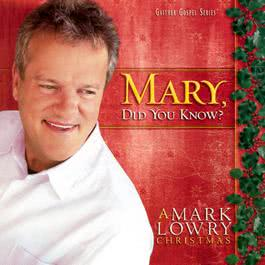 Mary, Did You Know? 2004 Mark Lowry
