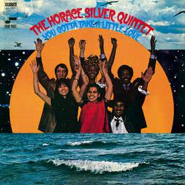 You Gotta Take A Little Love 2007 Horace Silver