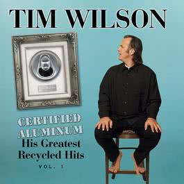 Certified Aluminum: His Greatest Recycled Hits Volume 1 2002 Tim Wilson