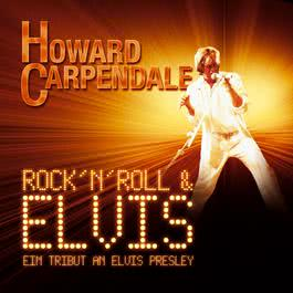 Rock 'n' Roll & Elvis - Ein Tribut An Elvis Presley 2007 howard carpendale