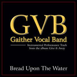 Bread Upon The Water 2011 Gaither Vocal Band