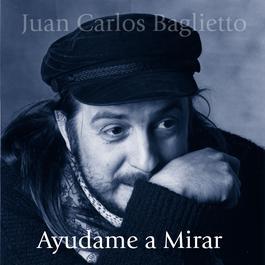 Ayudame A Mirar 1990 Juan Carlos Baglietto