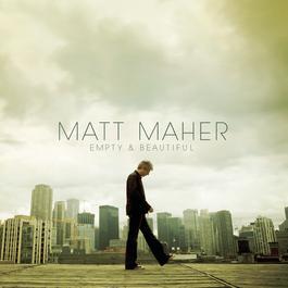 Empty And Beautiful 2010 Matt Maher