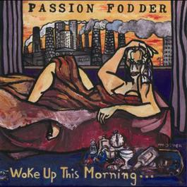 Woke Up This Morning 1989 Passion Fodder