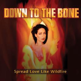 Spread Love Like Wildfire 2005 Down To The Bone