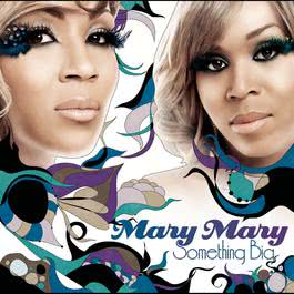 Something Big 2011 Mary Mary