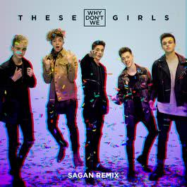 These Girls (Sagan Remix) 2017 Why Don't We