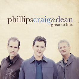 Greatest Hits 2007 Phillips & Craig & Dean