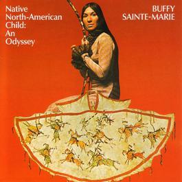 Native American Child:  An Odyssey 2006 Buffy Sainte-Marie