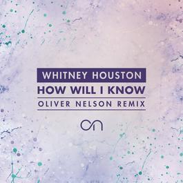 ฟังเพลงอัลบั้ม How Will I Know (Oliver Nelson Remix)