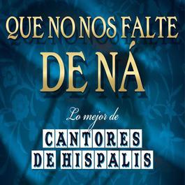 Que No Nos Falte De Na...Lo Mejor De Cantores 2008 Cantores De Hispalis