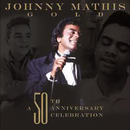 Johnny Mathis Gold: A 50th Anniversary Celebration 2006 Johnny Mathis