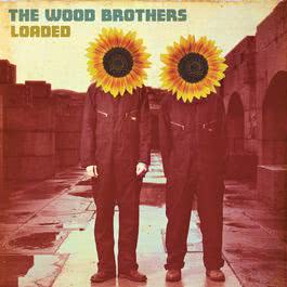 Loaded 2008 The Wood Brothers
