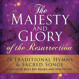 The Majesty And Glory Of The Resurrection 2014 Billy Ray Hearn & Tom Fettke