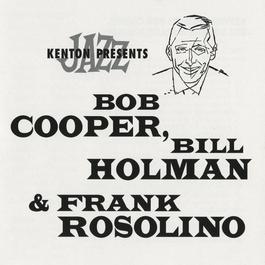 Stan Kenton Presents Bob Cooper, Bill Holman & Frank Rosolino 2011 Various Artists