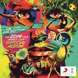 อัลบั้ม The 2014 FIFA World Cup Official Album: One Love, One Rhythm