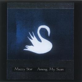 Among My Swan 1996 Mazzy Star