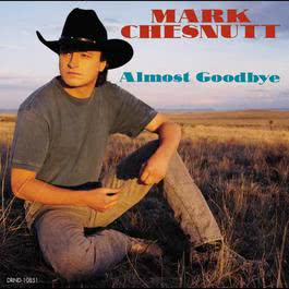 Almost Goodbye 2012 Mark Chesnutt