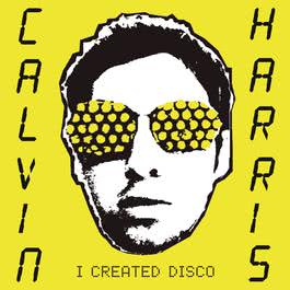 I Created Disco 2013 Calvin Harris
