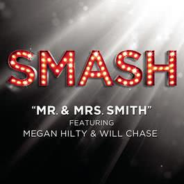 Mr. & Mrs. Smith (SMASH Cast Version featuring  Megan Hilty and Will Chase) 2012 SMASH Cast; Will Chase; Megan Hilty