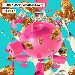 Piggy Bank (feat.Hash Swan) 2016 Dayday; Hash Swan