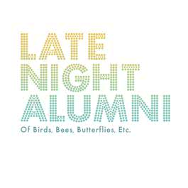 Of Birds, Bees, Butterflies, Etc... 2013 Late Night Alumni