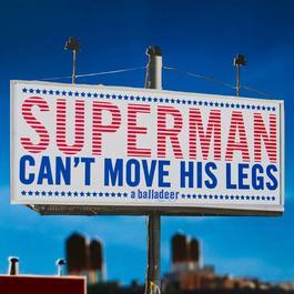Superman Can't Move His Legs 2008 A Balladeer