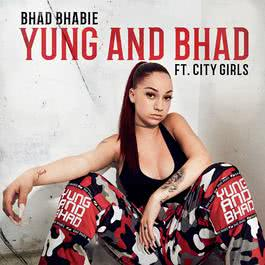 Yung and Bhad (feat. City Girls) 2018 Bhad Bhabie; City Girls