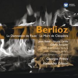 Berlioz: La Damnation de Faust - La Mort de Cléopatre 2007 Georges Pretre; Sir Alexander Gibson; Dame Janet Baker; Nicolai Gedda